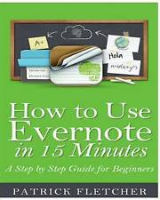 How to Use Evernote in 15 Minutes - An Unofficial Step by Step Guide for Beginne