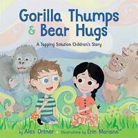 Gorilla Thumps and Bear Hugs: A Tapping Solution Children's Story by Ortner, Ale