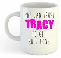 You Can Trust Tracy To Get S--t Done - Funny Named Gift Mug Pink