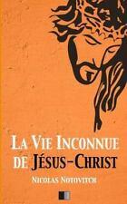 Vie Inconnue de J?sus-Christ: By Notovitch, Nicolas