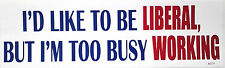 I'D LIKE TO BE LIBERAL, BUT I'M TOO BUSY...Pro-Trump Bumper Sticker SC111 HB