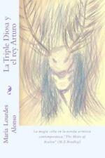 La Triple Diosa y el Rey Arturo : La Magia Celta en la Literatura Artúrica...
