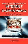 Modeling Consumer Adoption Of The Internet As A Shopping Medium: An Integrate...