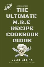 Mre Recipes: The Ultimate M.R.E Recipe Cookbook and Guide by Medina, Julio