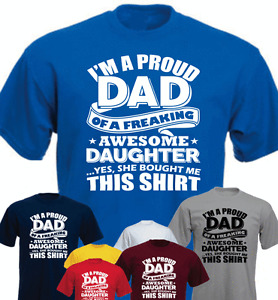 I'm A Proud Dad Of A Freaking Awesome Daughter Funny T-shirt Daddy Gift