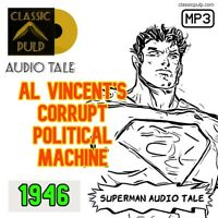 Superman in - Al Vincent's Corrupt Political Machine  Adventure - Audio Tales