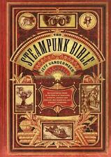 The Steampunk Bible: An Illustrated Guide to the World of Imaginary Airships,...