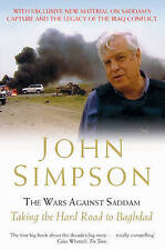 The Wars Against Saddam: Taking the Hard Road to Baghdad by John Simpson...