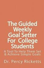 The Guided Weekly Goal Setter For College Students: A Tool To Help Them Set.