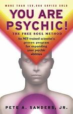 You Are Psychic! : The Free Soul Method by Pete A. Sanders and Pete A., Jr....