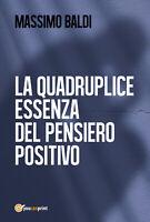 La quadruplice essenza del pensiero positivo - di Massimo Baldi,  2017
