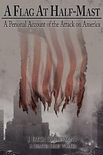 A Flag at Half-Mast : A Personal Account of the Attack on America by J. Patch...