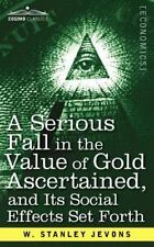 A Serious Fall in the Value of Gold Ascertained, and Its Social Effects Set...