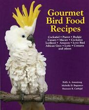 Gourmet Bird Food Recipes : For Your Cockatiel, Parrot, and Other Avian...