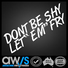 Drift Sticker Decal Limiter DONT BE SHY LET EM FRY FOR OLDEN ORD DIFF HOON TIRES