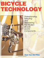 Bicycle Technology: Understanding, Selecting and Maintaining the Modern Bicycle