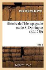 Histoire de l'Isle Espagnole Ou de S. Domingue Tome 2 by Le Pers-J-B (2016,...