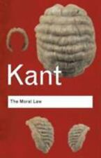 The Moral Law : Groundwork of the Metaphysic of Morals by Immanuel Kant...