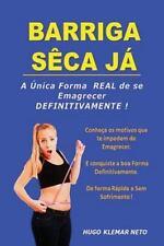 Barriga Seca Ja : A Unica Forma REAL de Se Emagrecer DEFINITIVAMENTE! by Hugo...
