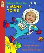 When I Grow Up, I Want to Be . . . by Douglas, Blaise
