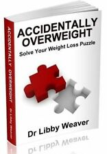 Accidentally Overweight Solve Your Weight Loss Puzzle by Dr. Libby Weaver
