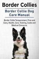 Border Collies. Border Collie Dog Care Manual. Border Collie Temperament, Pros a