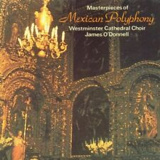 Masterpieces of Mexican Polyphony Westminster Cathedral Choir James O'Donnell
