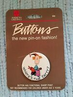 VTG AMERICAN GREETINGS BUTTON NEW PIN ON FASHION WHERE'S THE PARTY NEW OLD STOCK