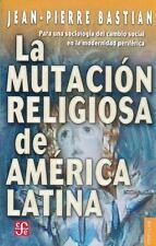 La mutación religiosa de América Latina . Para una sociología del cambio social