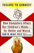 Failure to Connect : How Computers Affect Our Children's Minds by Jane M. Healy