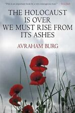 The Holocaust Is Over; We Must Rise from Its Ashes by Avraham Burg (2009,...