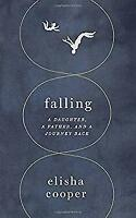 Falling: A Daughter, a Father, and a Journey Back by Cooper, Elisha