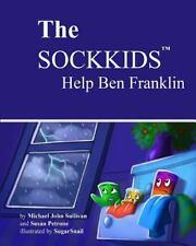 The Sockkids Help Ben Franklin by Michael John Sullivan and Susan Petrone...