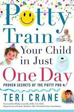 Potty Train Your Child in Just One Day : Proven Secrets of the Potty Pro by Teri