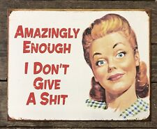 AMAZINGLY ENOUGH, I DON'T GIVE A SH!T She Shed Tin Metal Sign