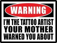 Tattoo Artist Warning STICKER Decal Sign - Tattoo Shop Supplies - GREAT GIFT