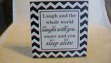 Laugh and the whole world laughs with you, Snore and you sleep Alone Wooden Sign