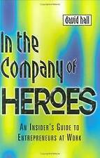 IN THE COMPANY OF HEROES: RELEASE YOUR ENTREPRENEURIAL SPIRIT - AND YOUR ORGANIZ