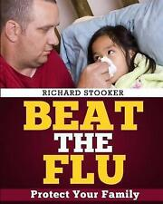 Beat the Flu: Protect Yourself and Your Family From Swine Flu, Bird Flu, Pandemi