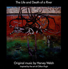 (AUSSIE FOLK) HARVEY WELSH / THE LIFE AND DEATH OF A RIVER