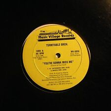 TURNTABLE ORCH. - You're Gonna Miss Me - Vinile 12 Mix - 1988 Music Village Reco