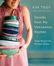 Secrets from My Vietnamese Kitchen : Simple Recipes from My Many Mothers, Har...