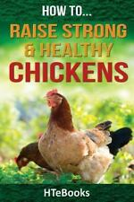 How to Raise Strong and Healthy Chickens : Quick Start Guide by HTeBooks...