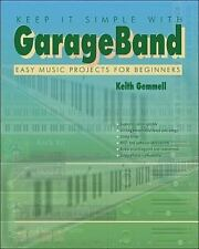 Keep It Simple with Garage Band: Easy Music Projects for Beginners, Gemmell, Kei