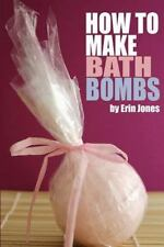 How to Make Bath Bombs by Erin Jones (2014, Paperback)