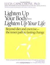 Lighten Up Your Body, Lighten Up Your Life: Beyond Diet & Exercise, The Inner Pa