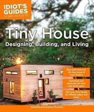 IDIOT'S GUIDES TINY HOUSE DESIGNING, BUILDING, & LIVING - MORRISON, GABRIELLA/ M