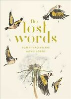 Lost Words : A Spell Book, Hardcover by Macfarlane, Robert; Morris, Jackie (I...