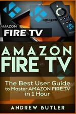 User Guides, Internet: Amazon Fire TV : The Best User Guide to Master Amazon...