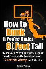 How to Dunk If You're under 6 Feet Tall : 13 Proven Ways to Jump Higher and...